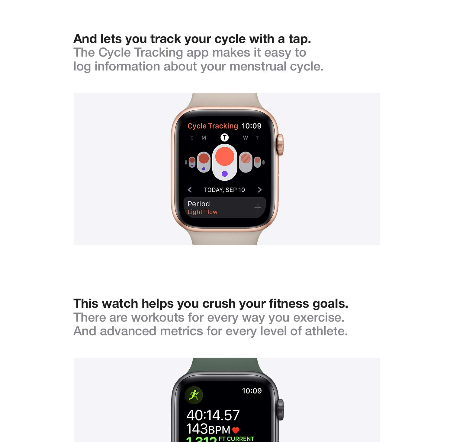 And lets you track your cycle with a tap.  The new Cycle Tracking app makes it easy to log information about your menstrual cycle.  This watch helps you crush your fitness goals.  With advanced workout metrics, GPS, and water resistance to 50 meters, it's made for all the ways you exercise.